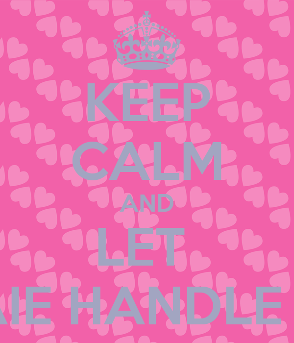 KEEP CALM AND LET  LAHAIE HANDLE THIS !