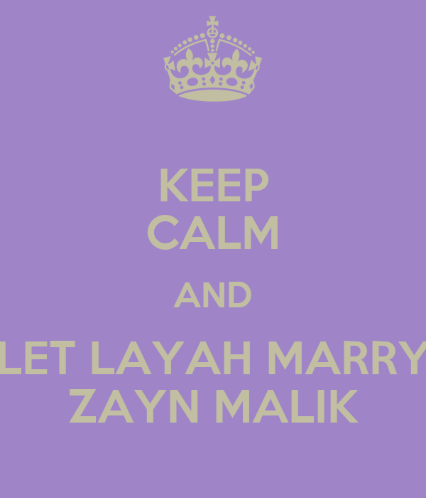 KEEP CALM AND LET LAYAH MARRY ZAYN MALIK
