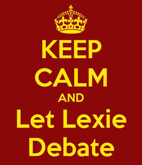 KEEP CALM AND Let Lexie Debate