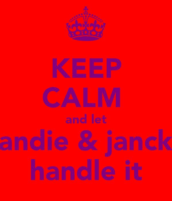 KEEP CALM  and let liandie & jancke handle it