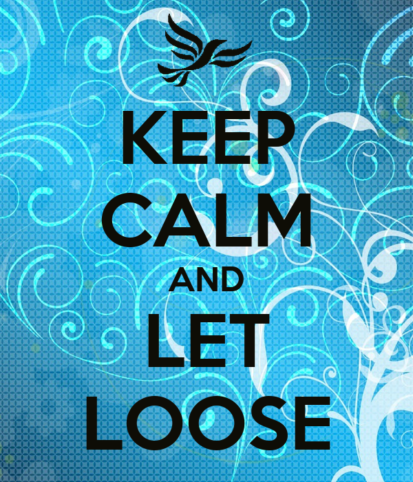 KEEP CALM AND LET LOOSE