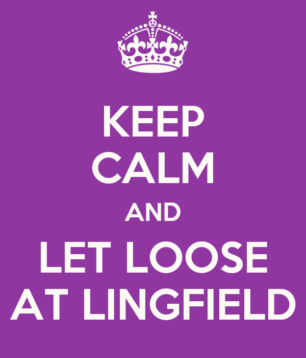 KEEP CALM AND LET LOOSE AT LINGFIELD