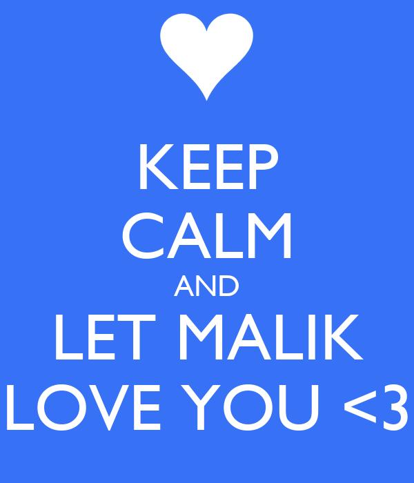 KEEP CALM AND LET MALIK LOVE YOU <3