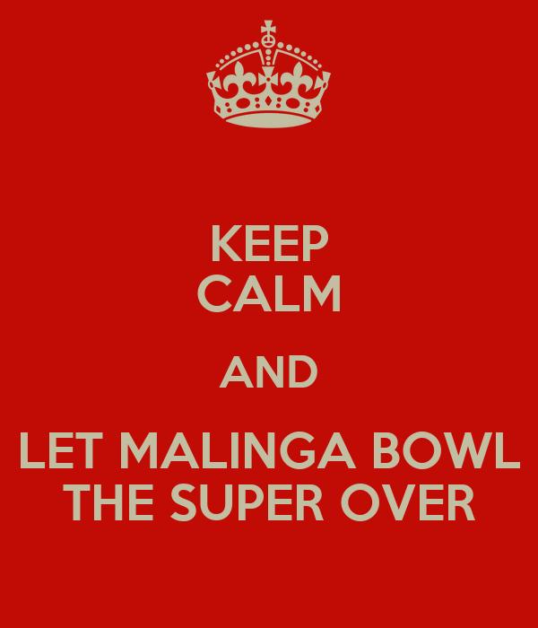 KEEP CALM AND LET MALINGA BOWL THE SUPER OVER