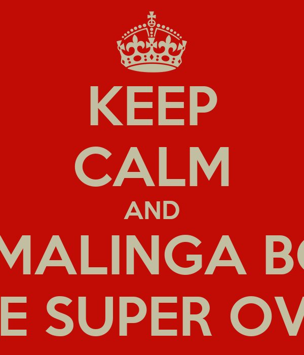 KEEP CALM AND LET MALINGA BOWL THE SUPER OVER
