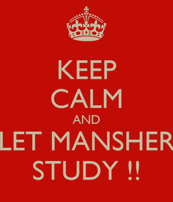 KEEP CALM AND LET MANSHER STUDY !!