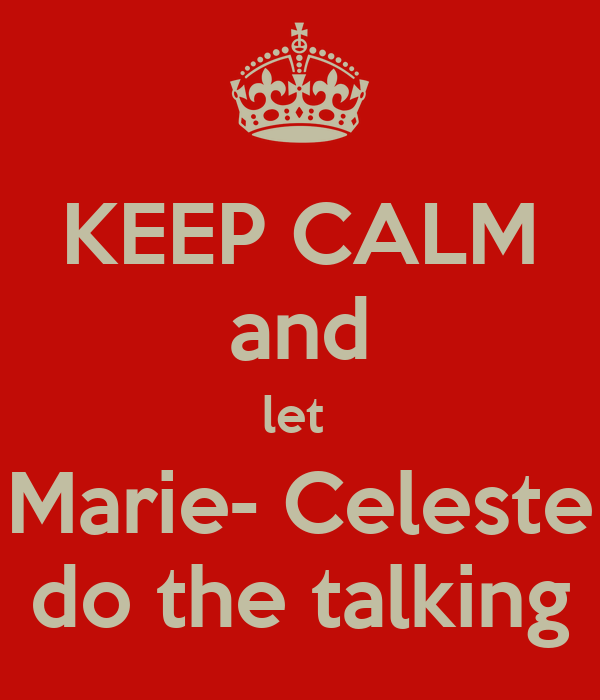 KEEP CALM and let  Marie- Celeste do the talking