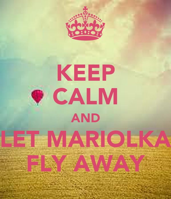 KEEP CALM AND LET MARIOLKA FLY AWAY