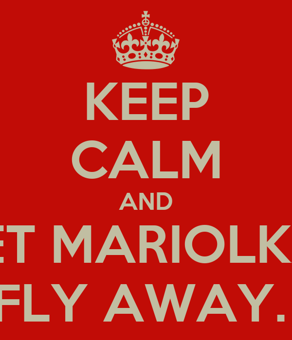 KEEP CALM AND LET MARIOLKA  FLY AWAY.
