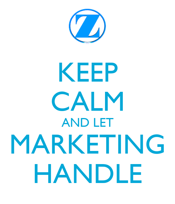 KEEP CALM AND LET MARKETING HANDLE
