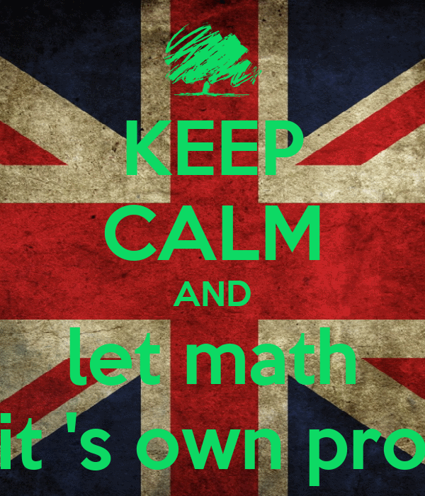 KEEP CALM AND let math solve it 's own problems