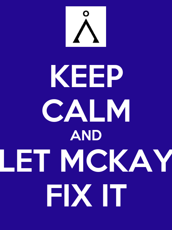 KEEP CALM AND LET MCKAY FIX IT