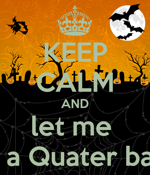 KEEP CALM AND let me  be a Quater back