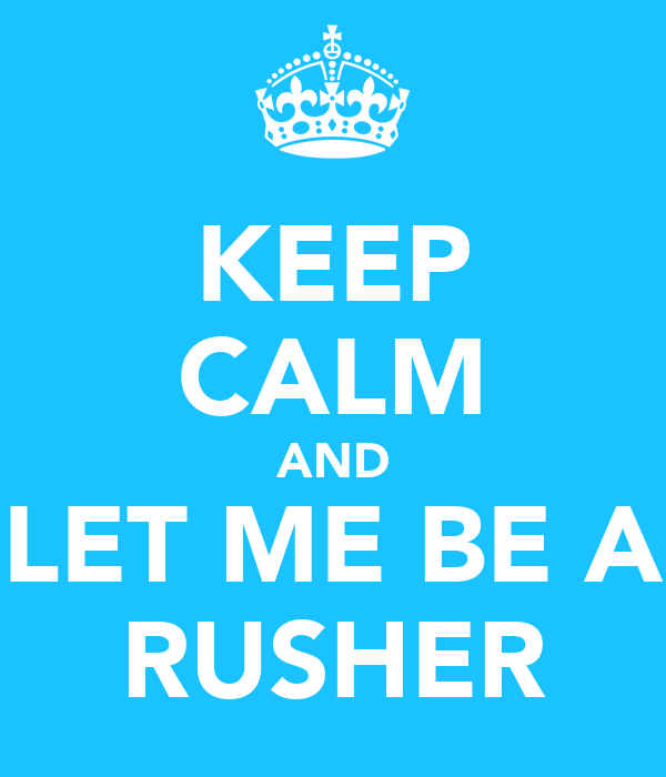 KEEP CALM AND LET ME BE A RUSHER