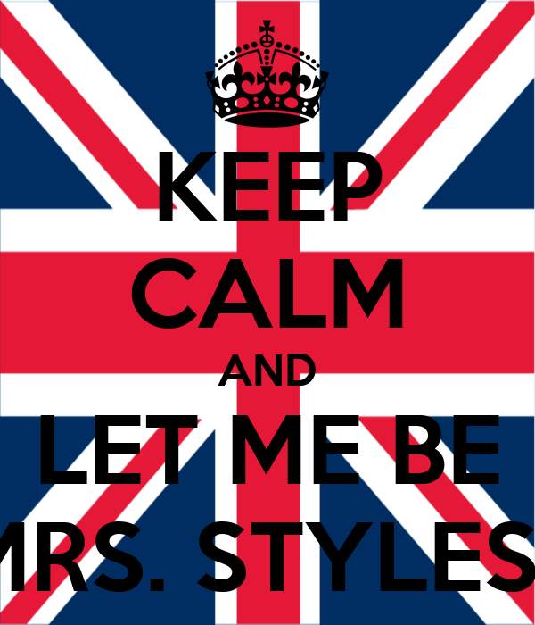 KEEP CALM AND LET ME BE MRS. STYLES?