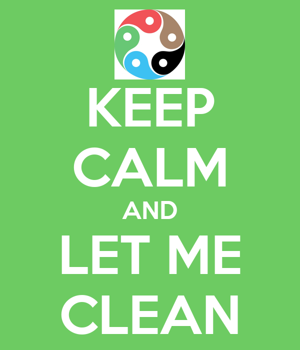 KEEP CALM AND LET ME CLEAN