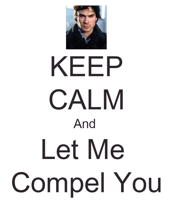 KEEP CALM And  Let Me  Compel You