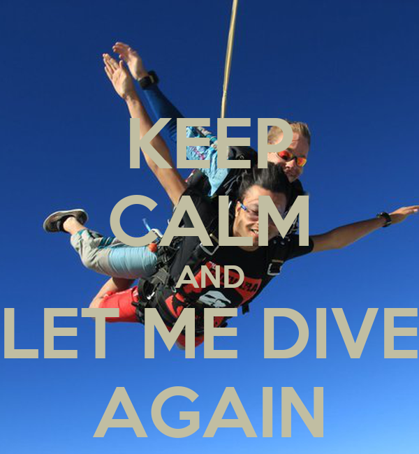KEEP CALM AND LET ME DIVE AGAIN
