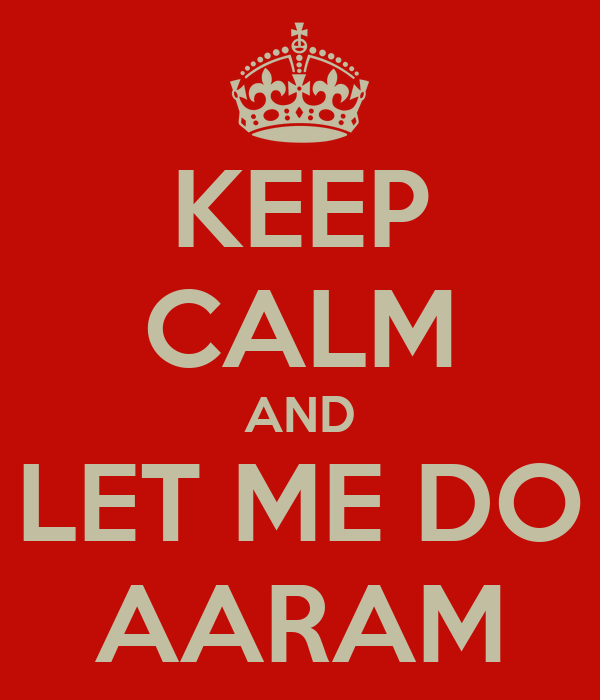 KEEP CALM AND LET ME DO AARAM