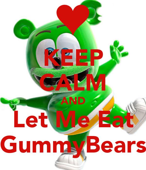 KEEP CALM AND Let Me Eat GummyBears