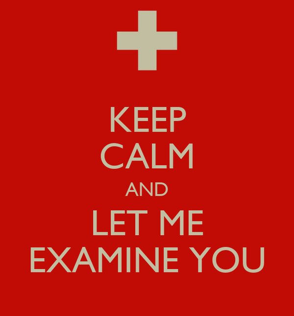 KEEP CALM AND LET ME EXAMINE YOU
