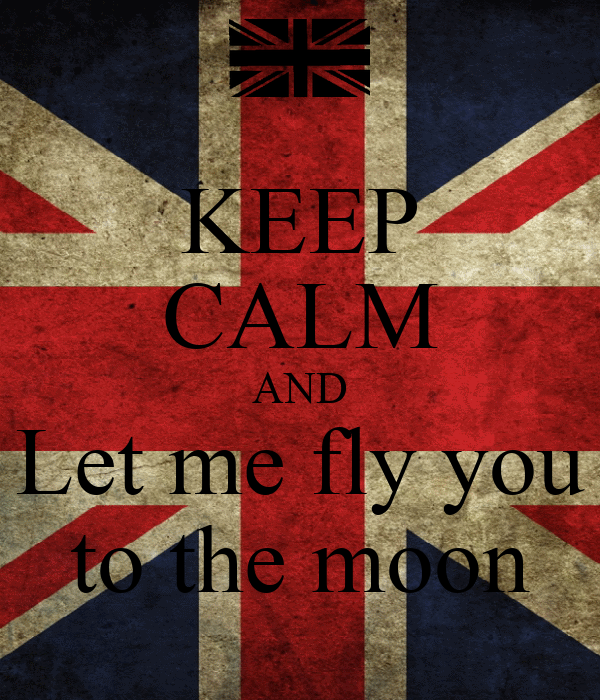 KEEP CALM AND Let me fly you to the moon