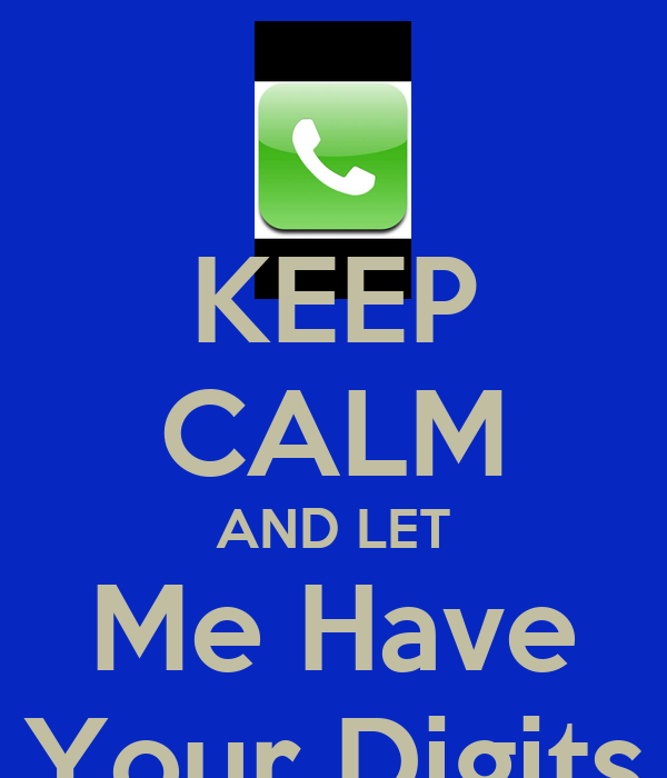 KEEP CALM AND LET Me Have Your Digits