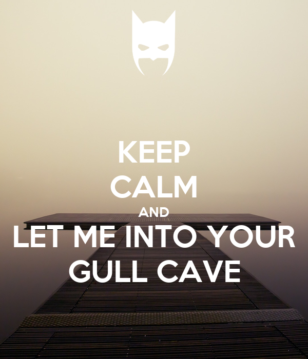 KEEP CALM AND LET ME INTO YOUR GULL CAVE