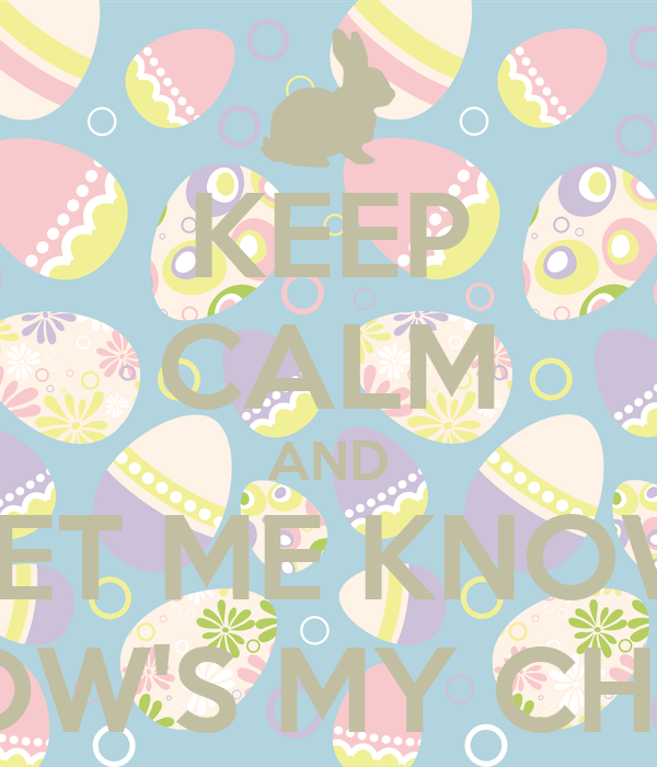 KEEP CALM AND LET ME KNOW HOW'S MY CHIHI