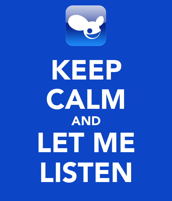 KEEP CALM AND LET ME LISTEN