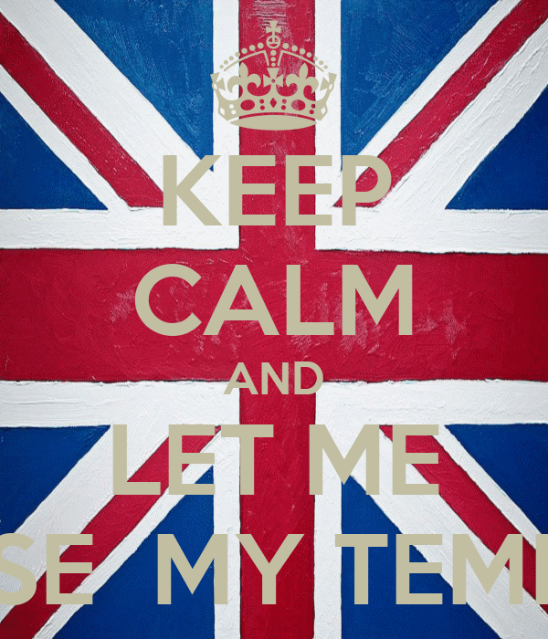 KEEP CALM AND LET ME LOSE  MY TEMPER