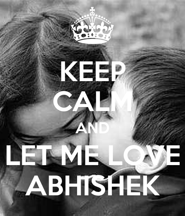 KEEP CALM AND LET ME LOVE ABHISHEK