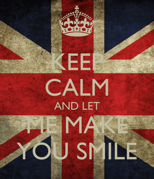KEEP CALM AND LET  ME MAKE  YOU SMILE