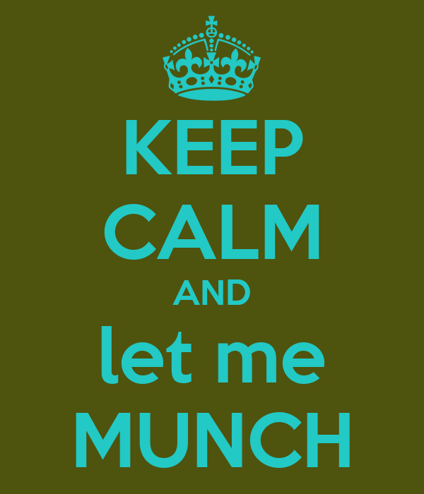 KEEP CALM AND let me MUNCH