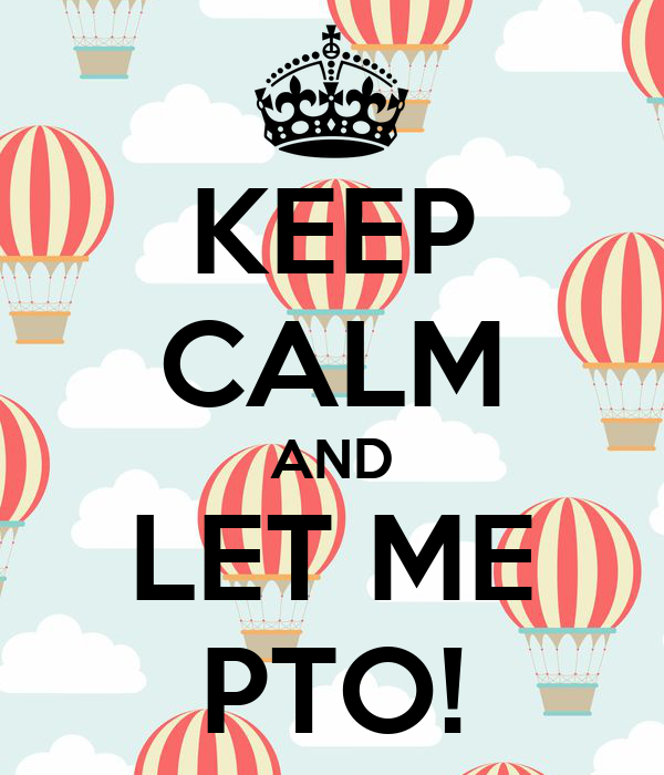 KEEP CALM AND LET ME PTO!