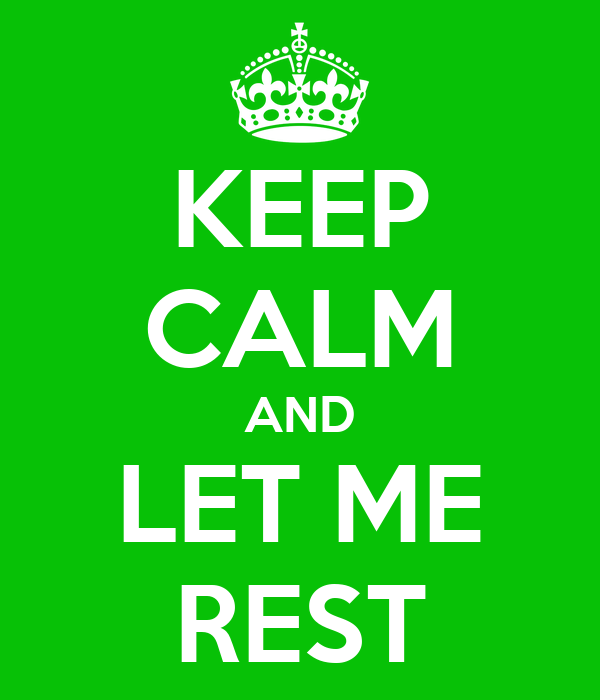 KEEP CALM AND LET ME REST