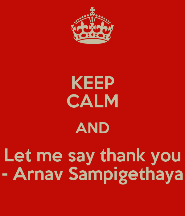 KEEP CALM AND Let me say thank you - Arnav Sampigethaya