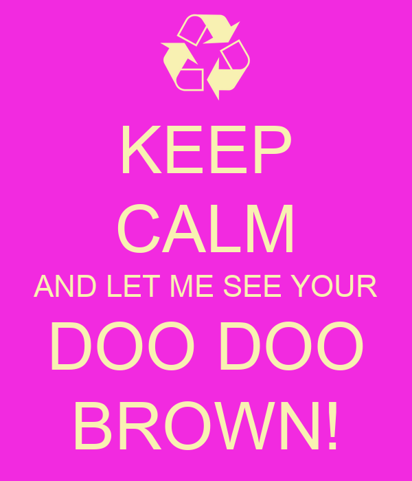 keep calm and let me see your doo doo brown poster. Black Bedroom Furniture Sets. Home Design Ideas
