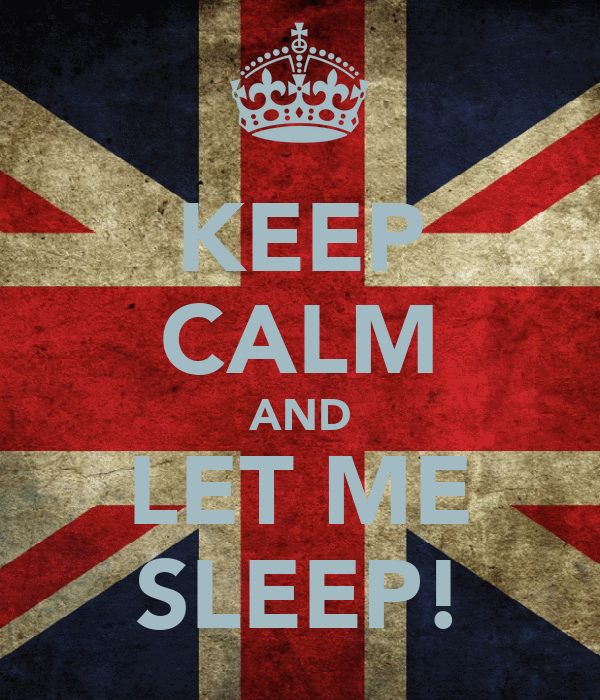 KEEP CALM AND LET ME SLEEP!