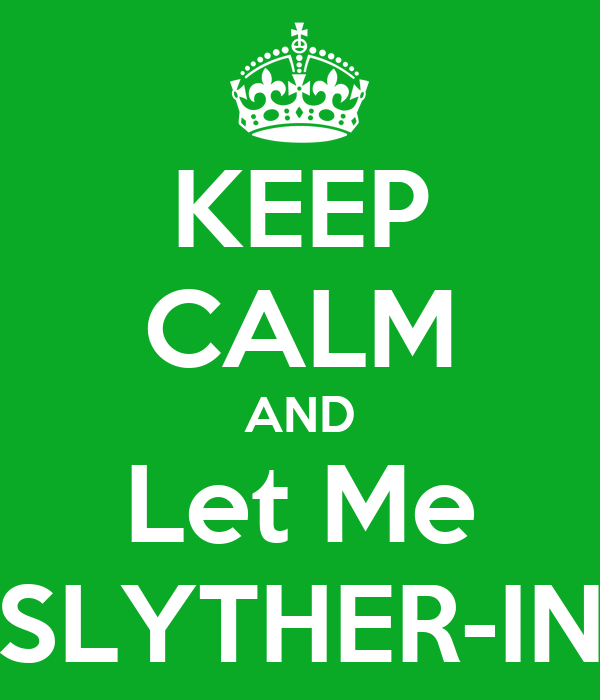 KEEP CALM AND Let Me SLYTHER-IN