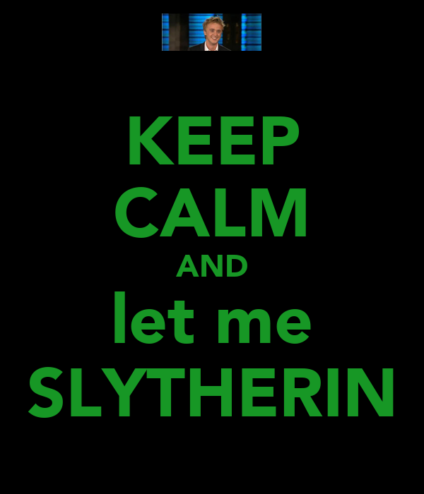 KEEP CALM AND let me SLYTHERIN