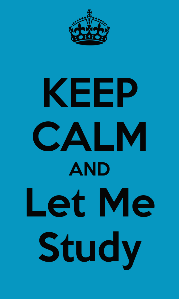 KEEP CALM AND Let Me Study