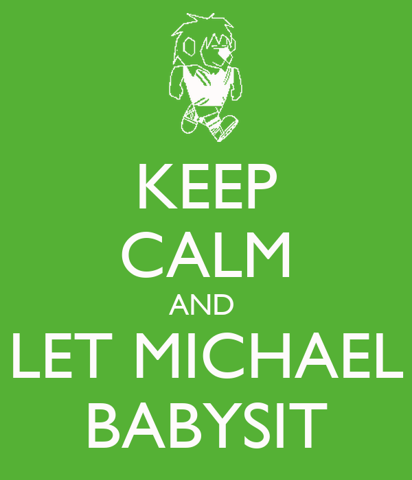 KEEP CALM AND  LET MICHAEL BABYSIT