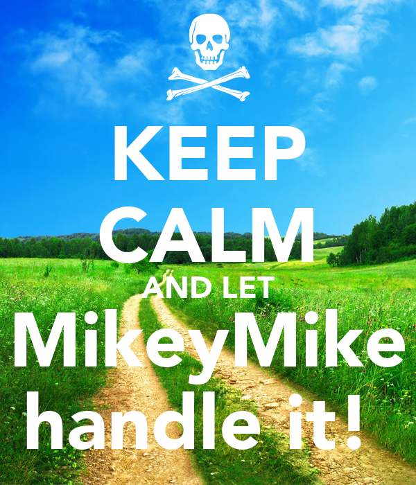 KEEP CALM AND LET MikeyMike handle it!
