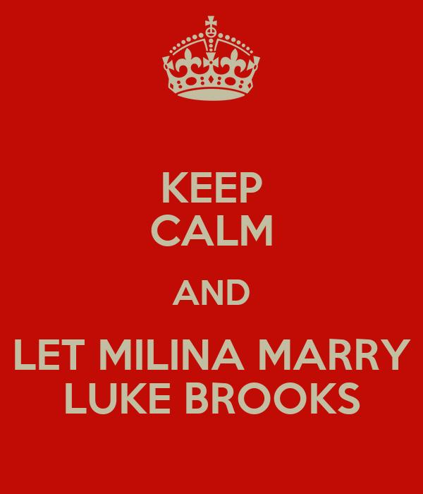 KEEP CALM AND LET MILINA MARRY LUKE BROOKS