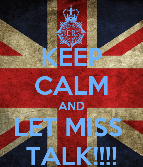 KEEP CALM AND LET MISS  TALK!!!!
