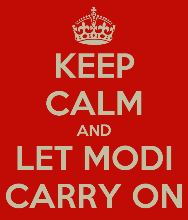 KEEP CALM AND LET MODI CARRY ON