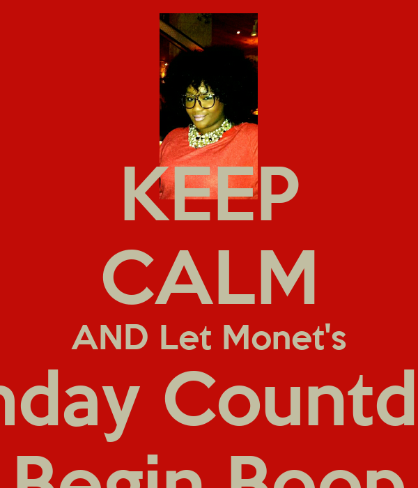KEEP CALM AND Let Monet's Birthday Countdown Begin Boop