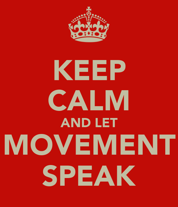 KEEP CALM AND LET MOVEMENT SPEAK