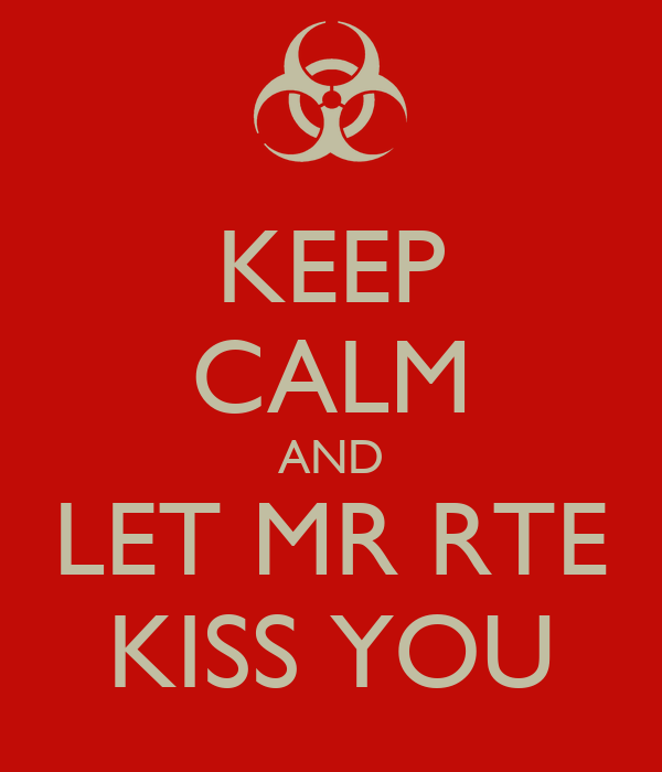 KEEP CALM AND LET MR RTE KISS YOU